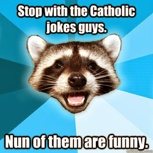 image: Stop with the Catholic Jokes Guys! Nun of them are Funny!