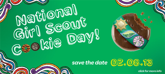 National Girl Scout Cookie Day is Friday, February 8, 2013! Find your Cookies at ww.girlscoutcookies.org