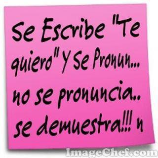 """Se escribe """"Te Quiero"""" y se pronuncia.. Se Demuestra!!!"""