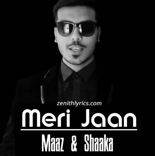 Meri Jaan Lyrics - Maaz & Shaaka