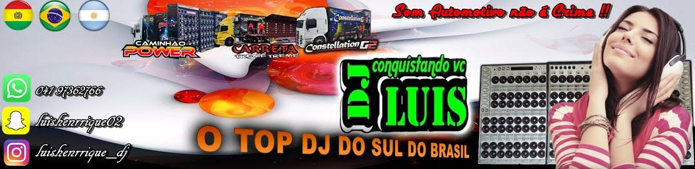 Dj Luis o Top Dj Do Sul Do Brasil