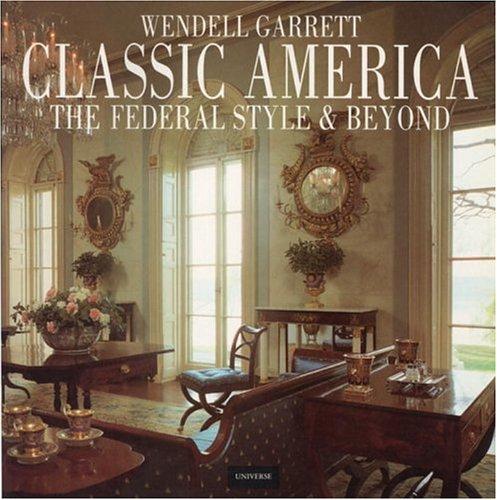 Classic America The Federal Style U0026 Beyond