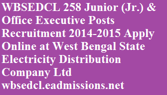 WBSEDCL 258 Junior (Jr.) & Office Executive Posts Recruitment 2014-2015 Apply Online at West Bengal State Electricity Distribution Company Ltd wbsedcl.eadmissions.net