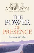 The Power Of Presence by Neil T. Anderson