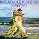 DECADA EXPLOSIVA ROMANTICA - VOL 1