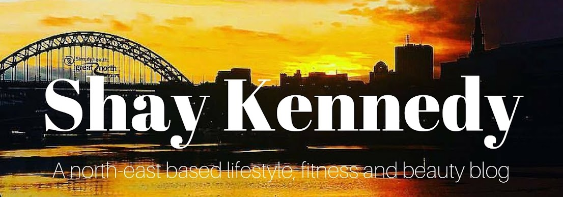 Shay Kennedy - A North-East based Lifestyle, fitness and beauty blog