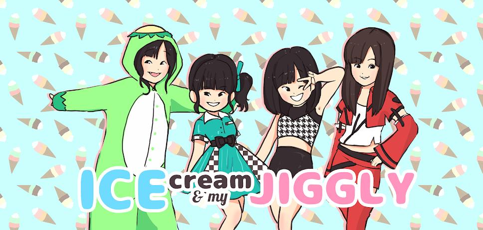 Ice Cream & My Jiggly