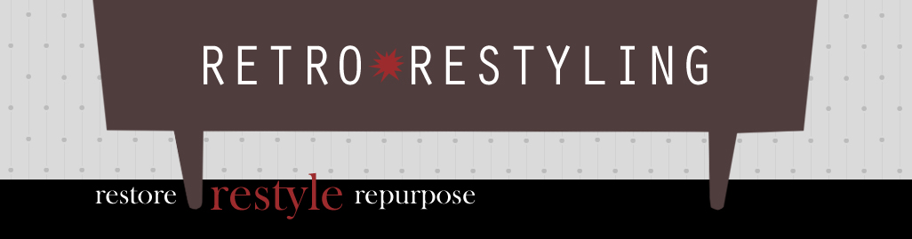 Retro Restyling - Restore - Restyle - Repurpose