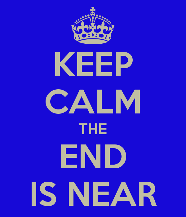 http://2.bp.blogspot.com/-N9ribE-nEAc/UwYn4g-CBFI/AAAAAAAAeJg/cNgK4DiIKO8/s1600/keep-calm-the-end-is-near-6.png
