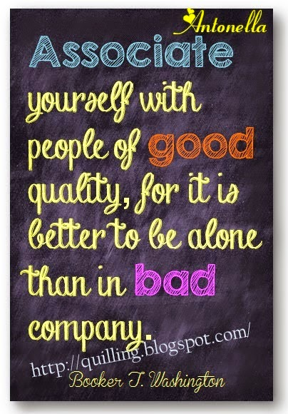 """""""Associate yourself with people of good quality, for it is better to be alone than in bad company"""" Free Printable from Antonella at www.quilling.blogspot.com"""