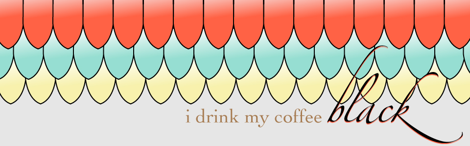 i drink my coffee black