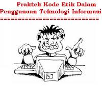 Praktek Kode Etik Dalam Penggunaan Teknologi Informasi