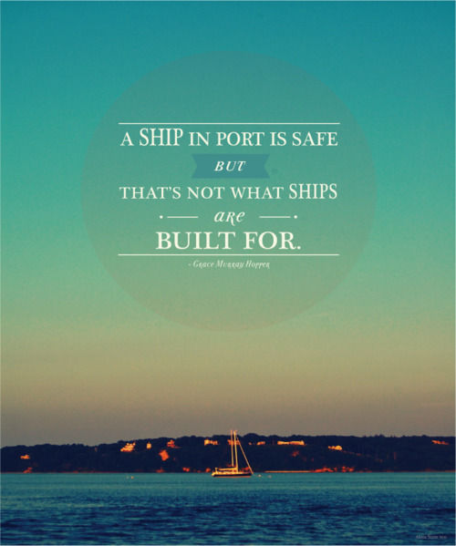 A Ship In Port Is Safe, But That's Not What Ships Are Built For