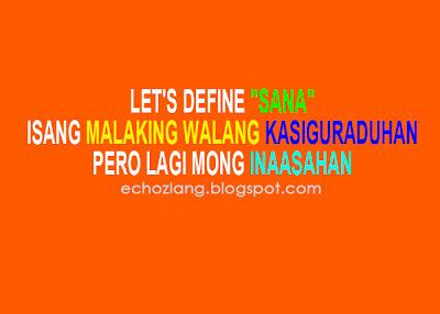 """Let's define """"SANA"""" isang malaking walang kasiguraduhan, pero lagi mong inaasahan"""