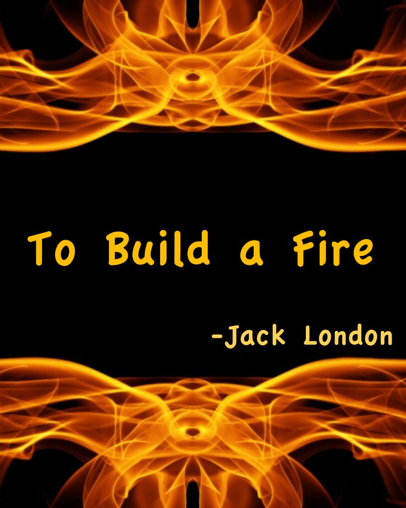 To build a fire jack london - To Build A Fire Jack London 53