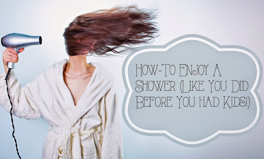 Mommies can enjoy showers too.