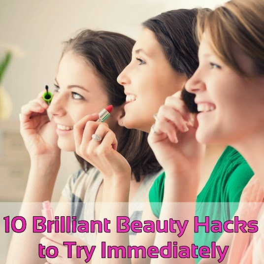 10 Brilliant Beauty Hacks to Try Immediately