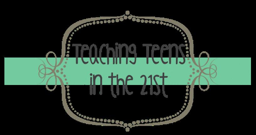 Teaching Teens in the 21st