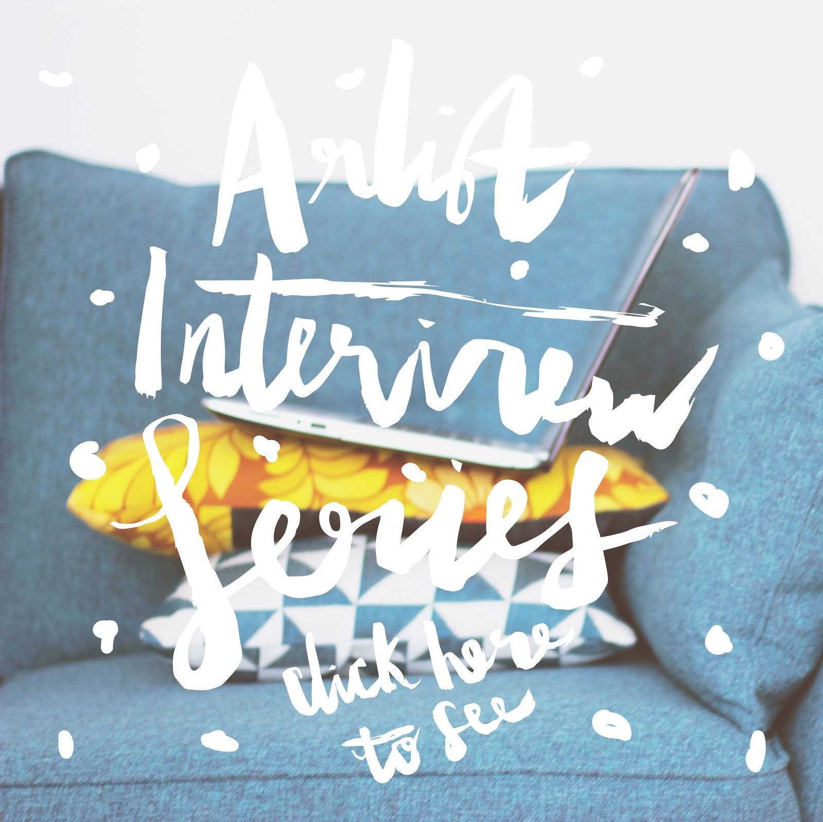 WANT TO SEE THE ARTIST INTERVIEW SERIES?