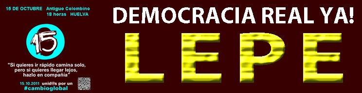DEMOCRACIA REAL YA! LEPE 15m