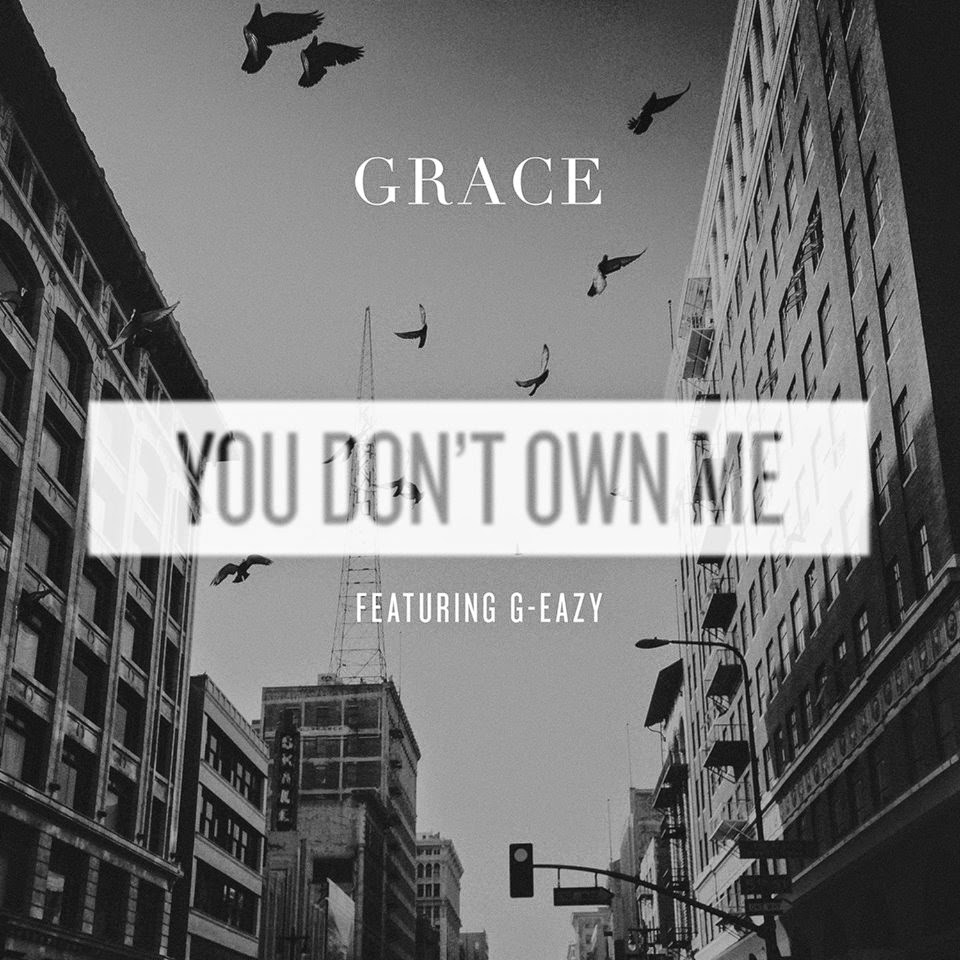 "GRACE, ""You Don't Own Me"" ft. G-Eazy"