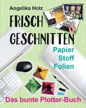 """""""Frisch Geschnitten - Das bunte Plotter-Buch"""""""
