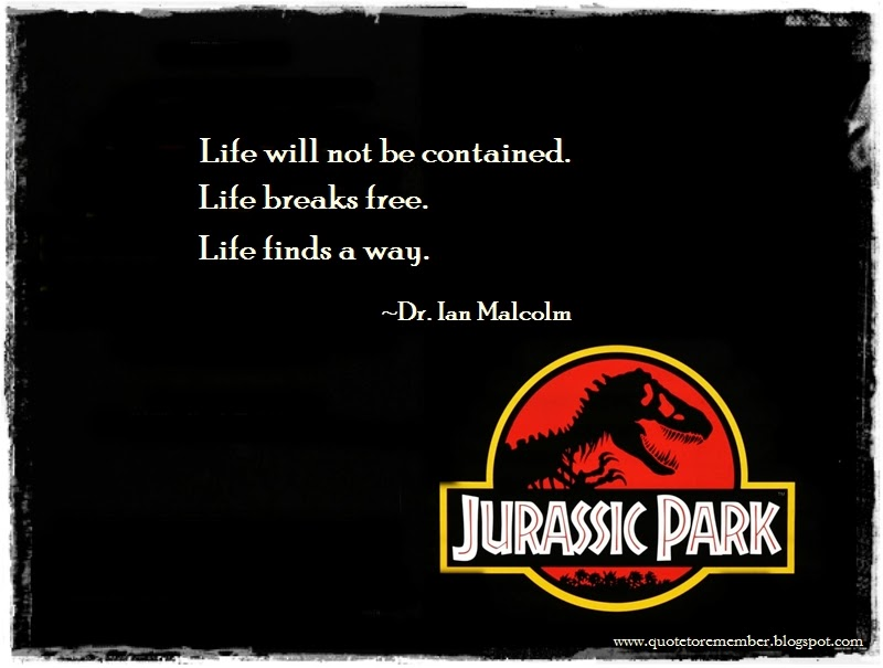 Jurassic Park Quote Nature Finds A Way