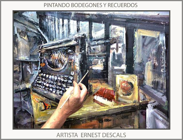 PINTOR-ERNEST DESCALS-PINTANDO-PINTURAS-BODEGONES-PINTURA-RECUERDOS-MAQUINAS DE ESCRIBIR-CUADROS-