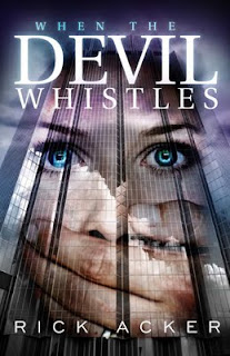 cover photo of novel, When the Devil Whistles, written by author Rick Acker. A woman's face is shown with a hand covering her mouth against the silhouette of a tall skyscraper.