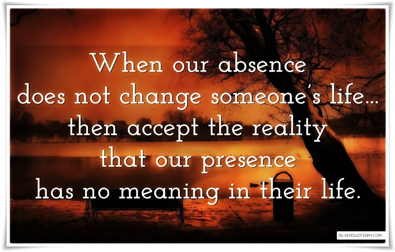 When Our Absence Does Not Change Someone's Life, Picture Quotes, Love Quotes, Sad Quotes, Sweet Quotes, Birthday Quotes, Friendship Quotes, Inspirational Quotes, Tagalog Quotes