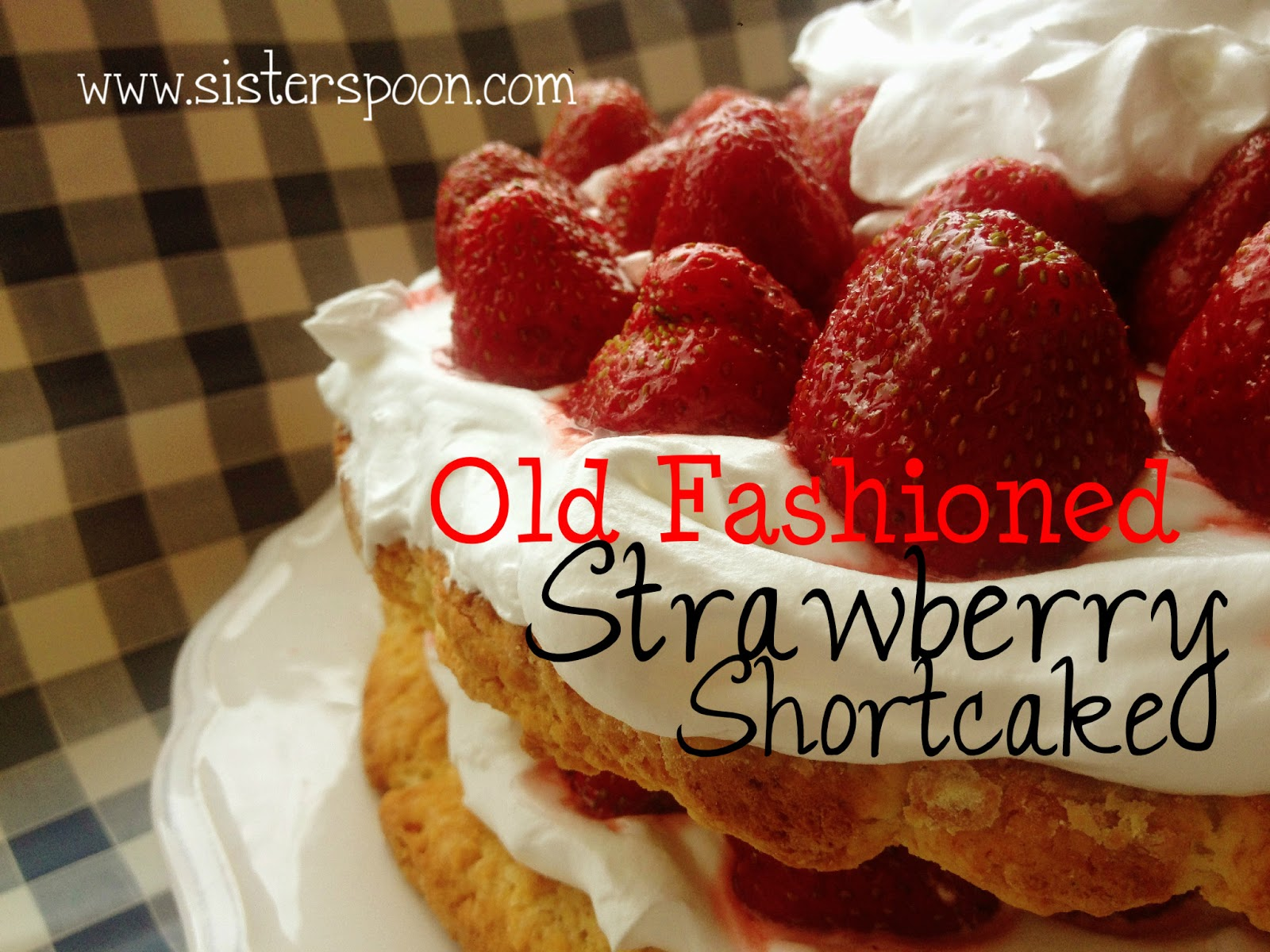Sister Spoon: Old Fashioned Strawberry Shortcake