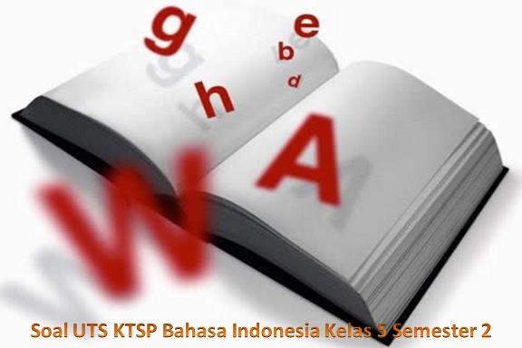 Soal UTS KTSP Bahasa Indonesia Kelas 5 Semester 2