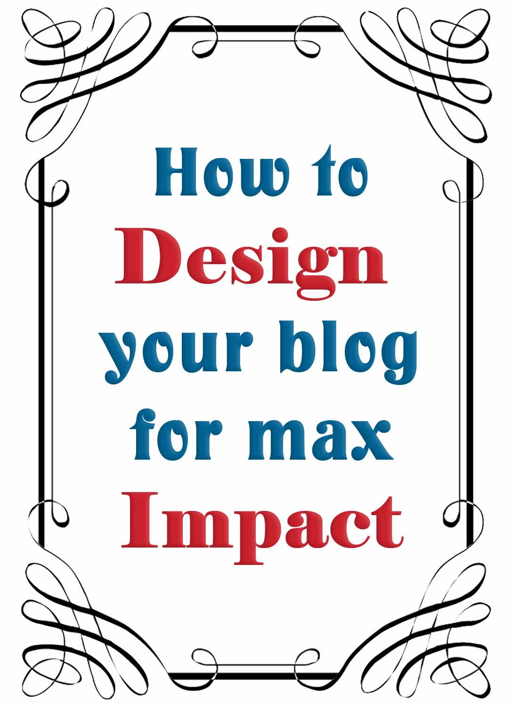 Design your blog for maximum impact
