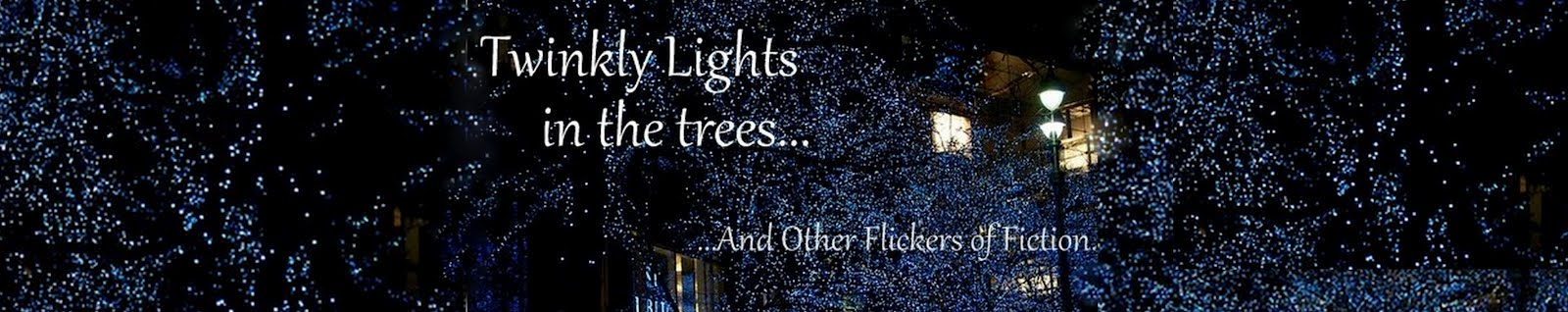 Twinkly Lights in the Trees...and Other Flickers of Fiction