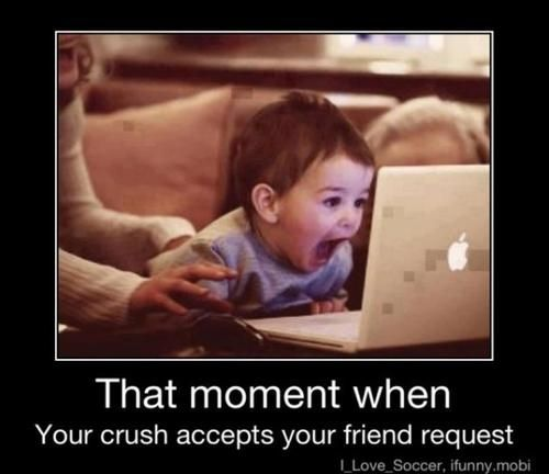 Funny Meme - That Moment When Your Crush Accepts Your Friend Request