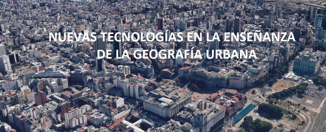 NUEVAS TECNOLOGÍAS EN LA ENSEÑANZA DE LA GEOGRAFÍA URBANA