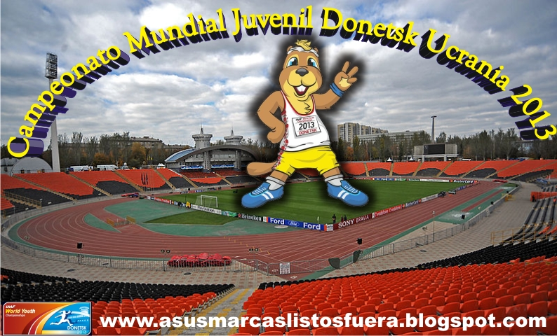 www,asusmarcaslistosfuera.blogspot.com, 8°Campeonato Mundial  Juvenil en Donetsk-UCRANIA, IAAF, Atletismo