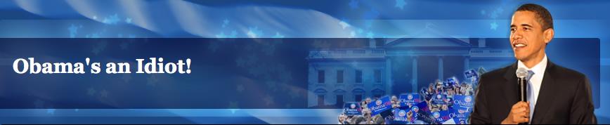 Obama's An Idiot