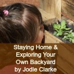 Staying Home & Exploring Your Own Backyard by Jodie Clarke of Mummy Musings and Mayhem