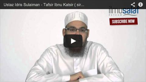 Ustaz Idris Sulaiman – Tafsir Ibnu Katsir ( siri 16 )