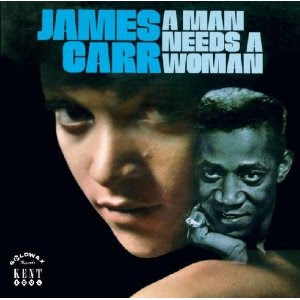 James Carr  - A Man Needs A Woman (Soul)
