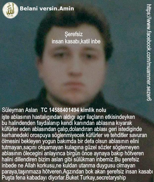 #Polis Bizim insan kasabı,cani,katil,hırsız,dolandırıcı inbemiz,Süleyman Aslan.Buket Turkay