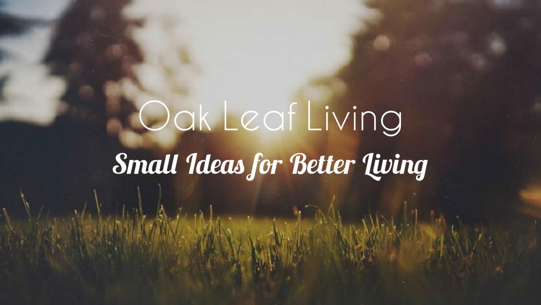 Oak Leaf Living-Small Ideas for Better Living