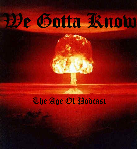 WE GOTTA KNOW Podcast