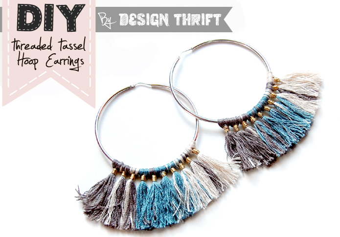 Design Thrift blog: DIY Threaded tassel hoop earrings tutorial