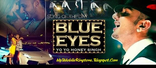 Blue Eyes (2013) Ringtone - yo yo honey singh