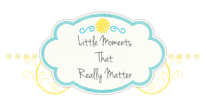 Little Moments That Really Matter