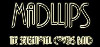 MADLLIPS ~ the Sensational Covers Band
