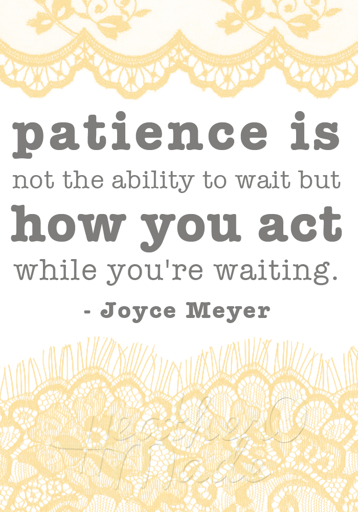inspirational quote. patience is not the ability to wait but how you act while you're waiting - joyce meyer
