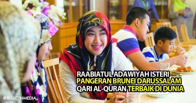 Raabiatul Adawiyah Isteri Pangeran Brunei Darussalam Qari Al-Quran Terbaik Di Dunia